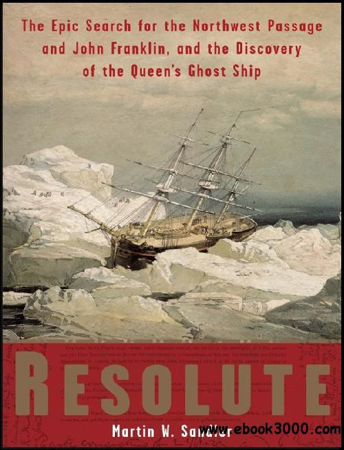 Resolute: The Epic Search for the Northwest Passage and John Franklin, and the Discovery of the Queen's Ghost Ship free download