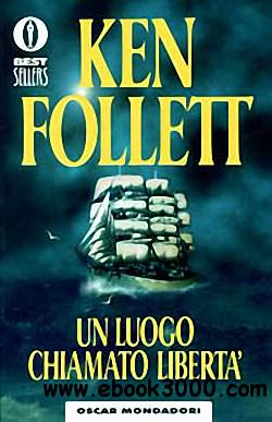 Ken Follett - Un luogo chiamato liberta free download