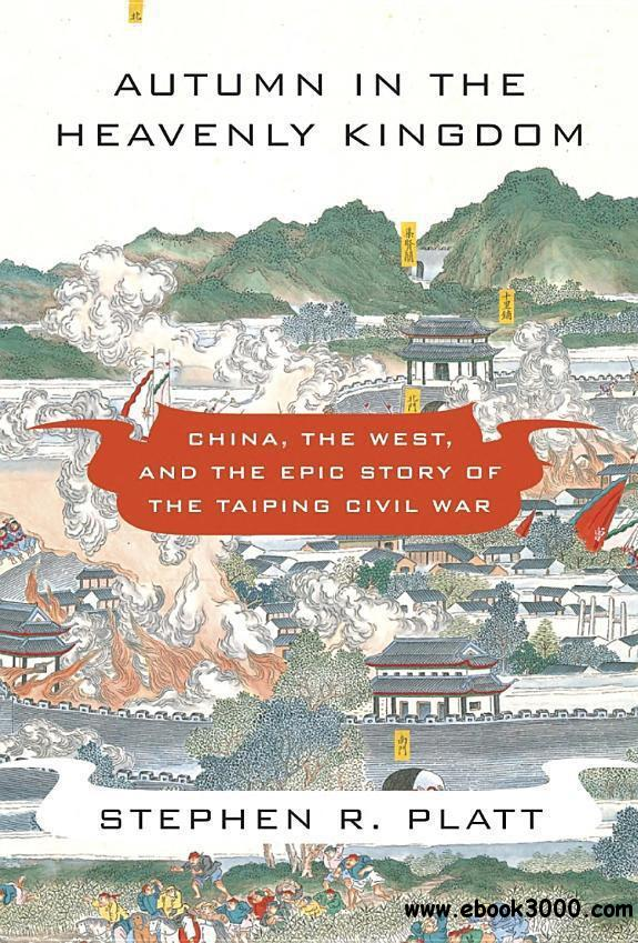 Autumn in the Heavenly Kingdom: China, the West, and the Epic Story of the Taiping Civil War free download