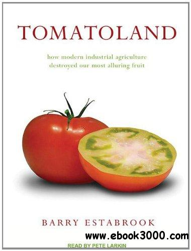 Tomatoland: How Modern Industrial Agriculture Destroyed Our Most Alluring Fruit (Audiobook) free download