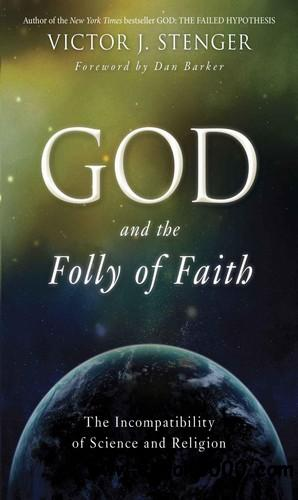God and the Folly of Faith: The Incompatibility of Science and Religion free download