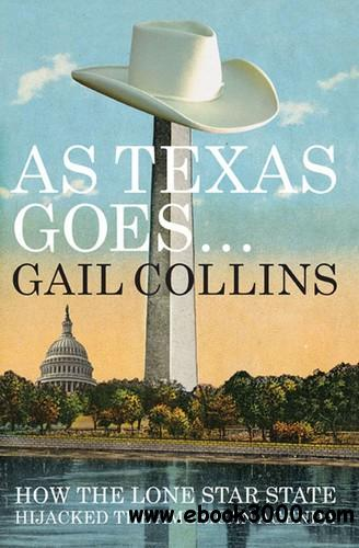 As Texas Goes...: How the Lone Star State Hijacked the American Agenda free download