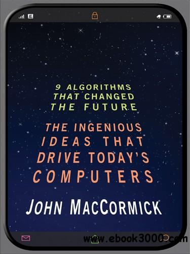 Nine Algorithms That Changed the Future: The Ingenious Ideas That Drive Today's Computers free download