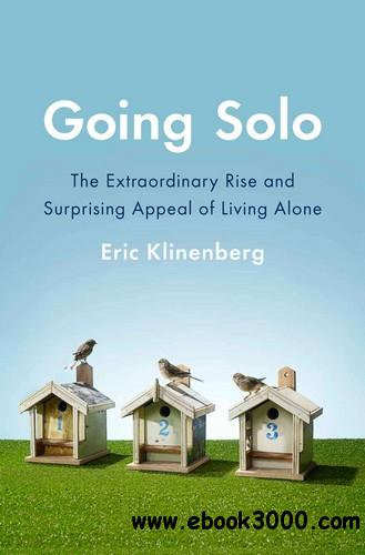 Going Solo: The Extraordinary Rise and Surprising Appeal of Living Alone free download