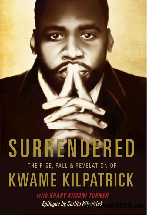 Surrendered: The Rise, Fall & Revolution of Kwame Kilpatrick free download