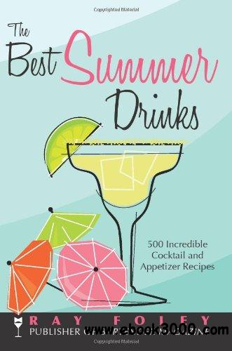 The Best Summer Drinks: 500 Incredible Cocktail and Appetizer Recipes free download