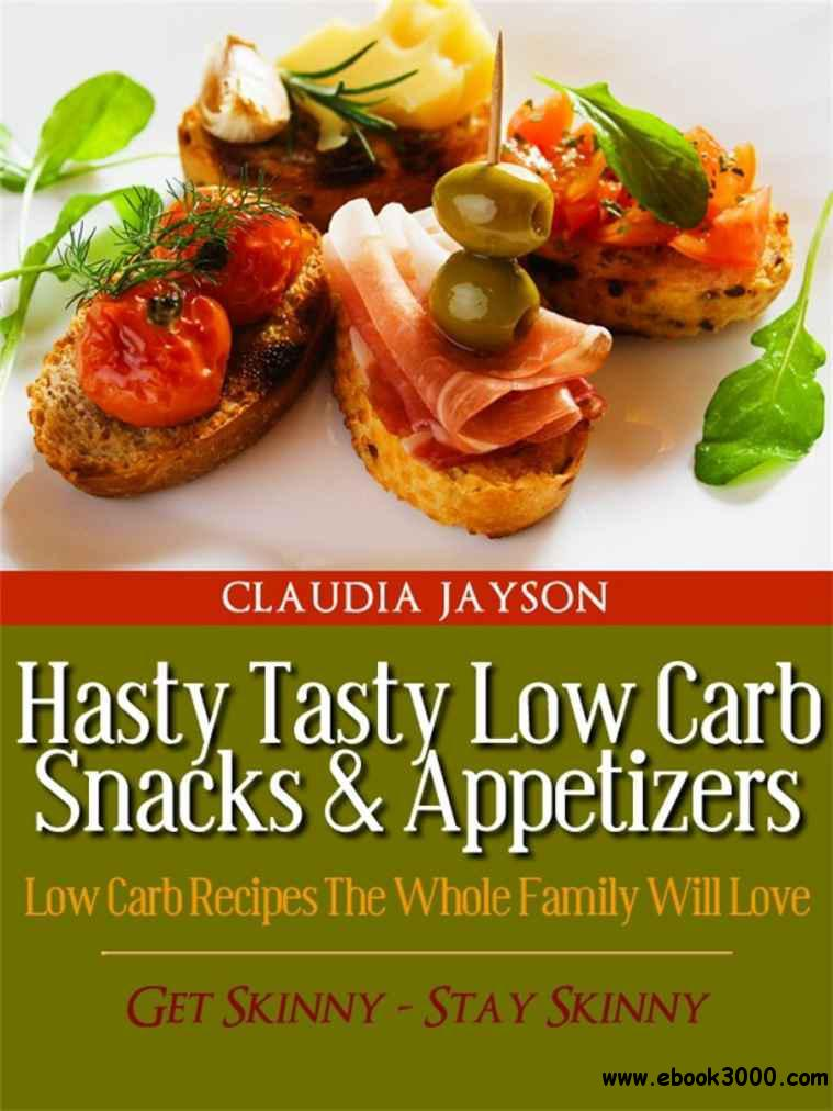 Hasty Tasty Low Carb Snacks & Appetizers - Low Carb Recipes The Whole Family Will Love free download