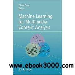 Machine Learning for Multimedia Content Analysis free download