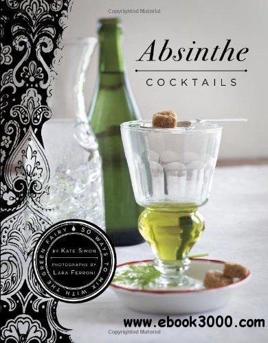 Absinthe Cocktails: 50 Ways to Mix with the GREEN FAIRY free download