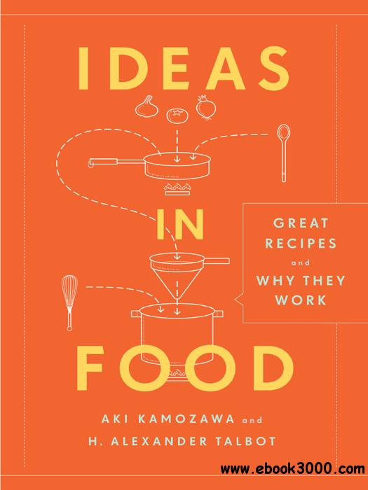 Ideas in Food: Great Recipes and Why They Work free download