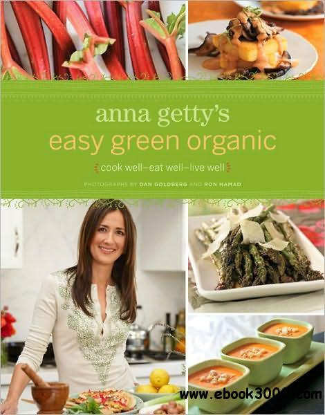 Anna Getty's Easy Green Organic: Cook Well, Eat Well, Live Well free download
