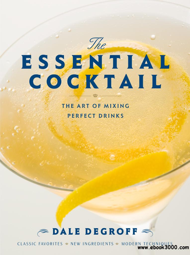 The Essential Cocktail: The Art of Mixing Perfect Drinks free download