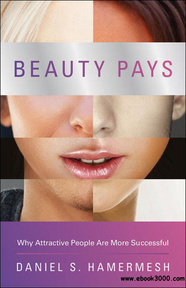 Beauty Pays: Why Attractive People Are More Successful free download