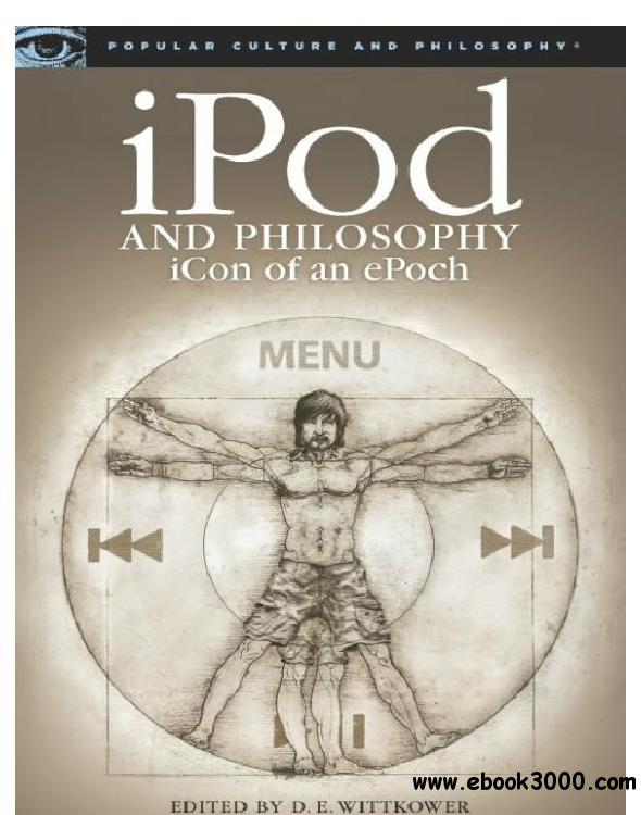 iPod and Philosophy: iCon of an ePoch free download