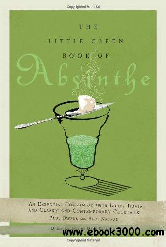 The Little Green Book of Absinthe: An Essential Companion with Lore, Trivia, and Classic and Contemporary Cocktails free download