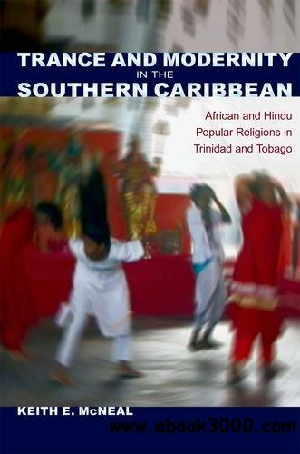 Trance and Modernity in the Southern Caribbean: African and Hindu Popular Religions in Trinidad and Tobago free download