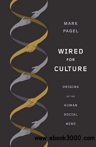 Wired for Culture: Origins of the Human Social Mind free download