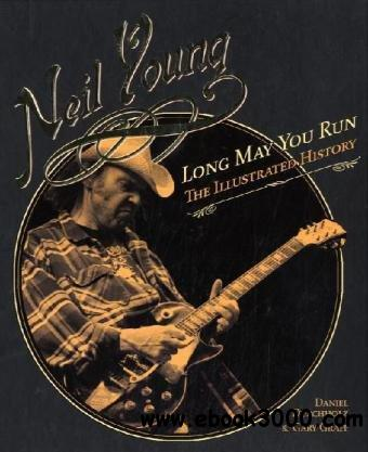 Neil Young: Long May You Run: The Illustrated History free download