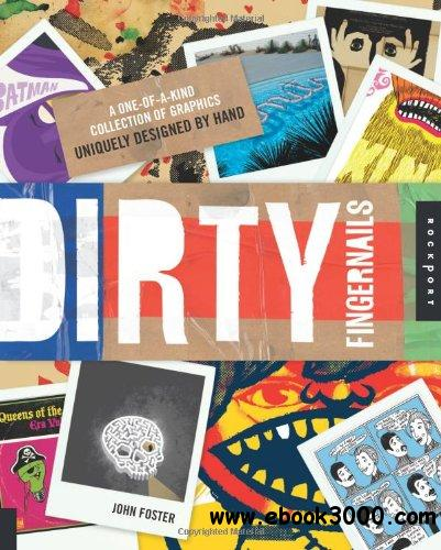Dirty Fingernails: A One-of-a-Kind Collection of Graphics Uniquely Designed by Hand free download