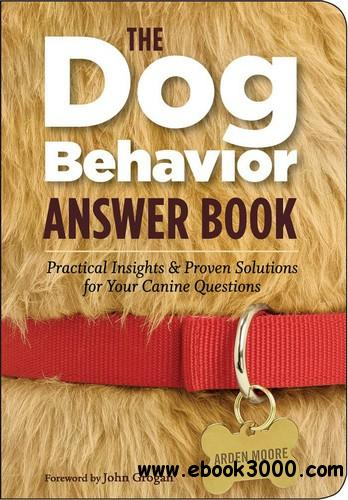 The Dog Behavior Answer Book: Practical Insights & Proven Solutions for Your Canine Questions free download
