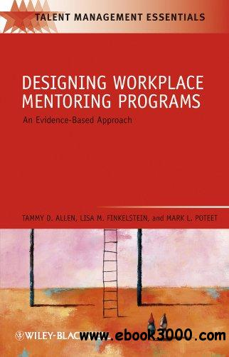 Designing Workplace Mentoring Programs: An Evidence-Based Approach (TMEZ - Talent Management Essentials) free download