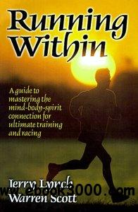 Running Within: A Guide to Mastering the Body-Mind-Spirit Connection for Ultimate Training and Racing free download