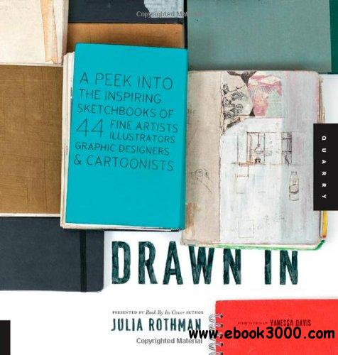 Drawn In: A Peek into the Inspiring Sketchbooks of 44 Fine Artists, Illustrators, Graphic Designers, and Cartoonists free download