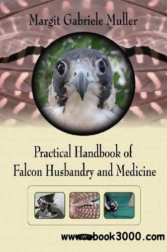 Practical Handbook of Falcon Husbandry and Medicine free download