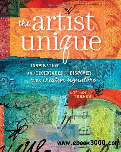 The Artist Unique: Discovering Your Creative Signature Through Inspiration and Techniques free download