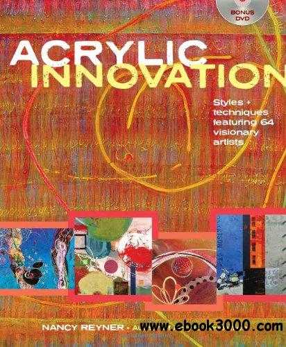 Acrylic Innovation: Styles and Techniques Featuring 64 Visionary Artists free download