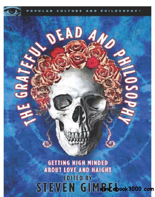 The Grateful Dead and Philosophy: Getting High Minded about Love and Haight free download