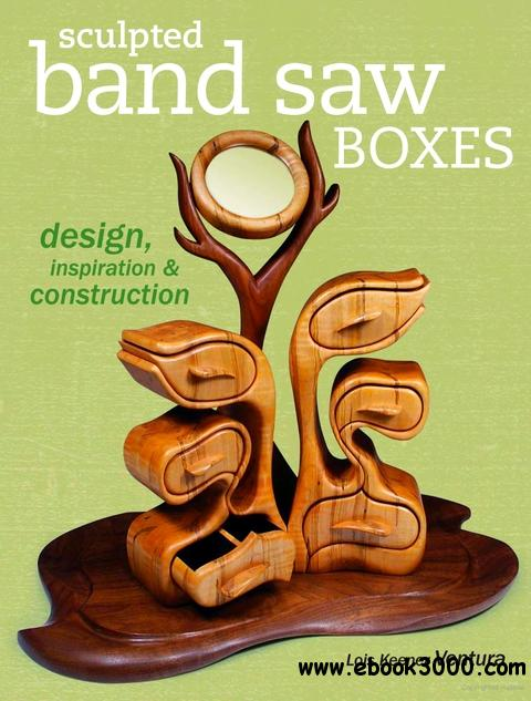 Sculpted Band Saw Boxes: Design, Inspiration & Construction free download