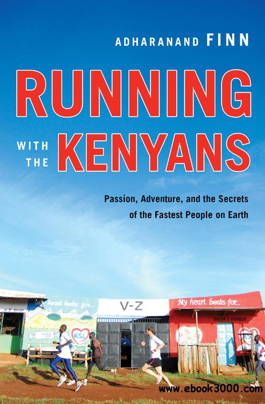 Running with the Kenyans: Passion, Adventure, and the Secrets of the Fastest People on Earth free download