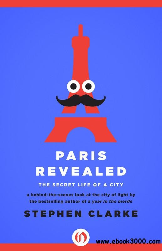 Paris Revealed: The Secret Life of a City free download