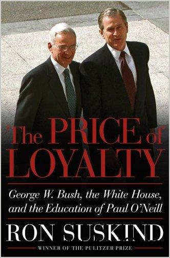 The Price of Loyalty: George W. Bush, the White House, and the Education of Paul O'Neill free download