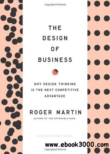 The Design of Business: Why Design Thinking is the Next Competitive Advantage free download