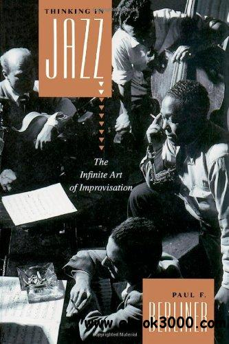 Thinking in Jazz : The Infinite Art of Improvisation free download