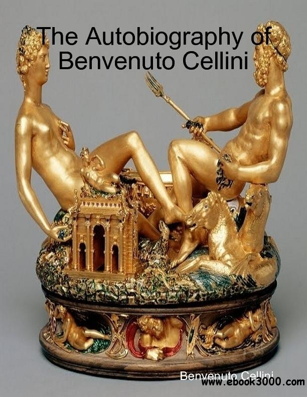 The Autobiography of Benvenuto Cellini free download