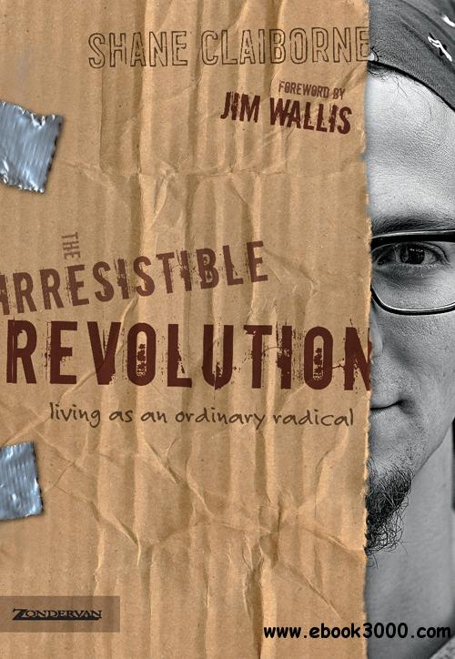 The Irresistible Revolution: Living as an Ordinary Radical free download