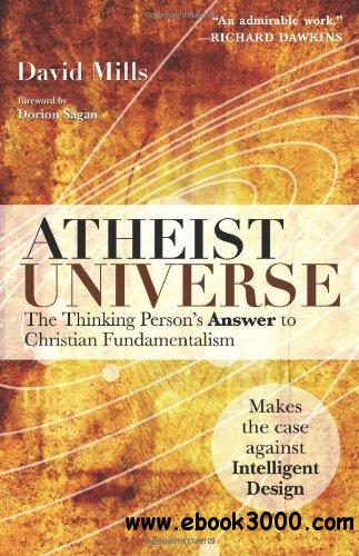Atheist Universe: The Thinking Person's Answer to Christian Fundamentalism free download