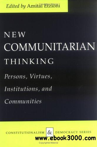 New Communitarian Thinking: Persons, Virtues, Institutions, and Communities free download