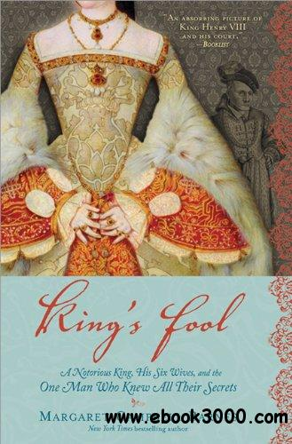 King's Fool: A Notorious King, His Six Wives, and the One Man Who Knew All Their Secrets free download