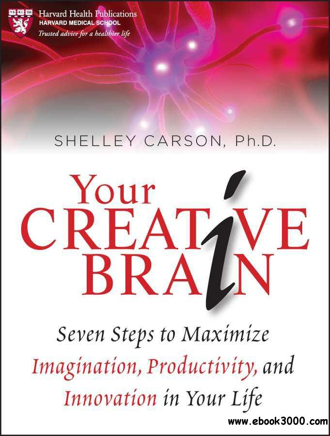 Your Creative Brain: Seven Steps to Maximize Imagination, Productivity, and Innovation in Your Life free download