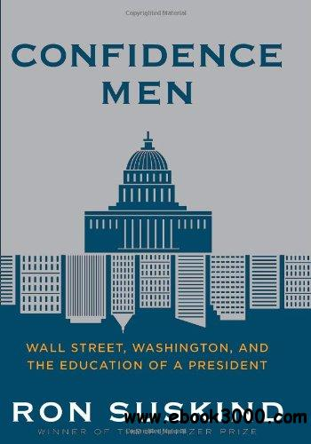 Confidence Men: Wall Street, Washington, and the Education of a President free download