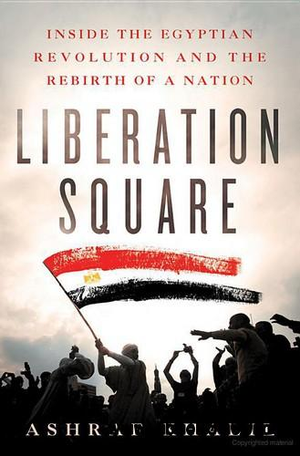 Liberation Square: Inside the Egyptian Revolution and the Rebirth of a Nation free download
