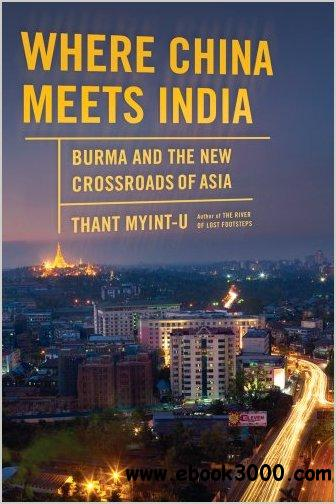 Where China Meets India: Burma and the New Crossroads of Asia free download