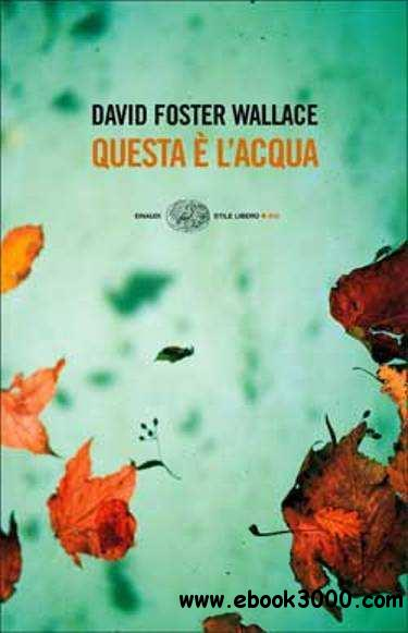 David Foster Wallace - Questa e l'acqua free download