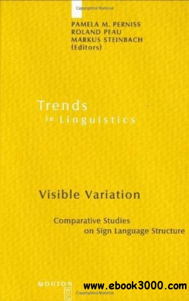Visible Variation: Comparative Studies on Sign Language Structure free download