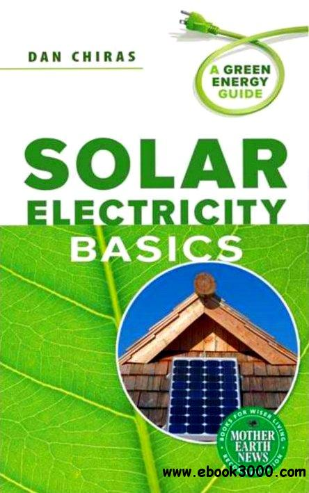 Solar Electricity Basics: A Green Energy Guide free download