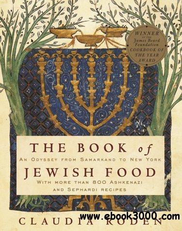 The Book of Jewish Food: An Odyssey from Samarkand to New York free download